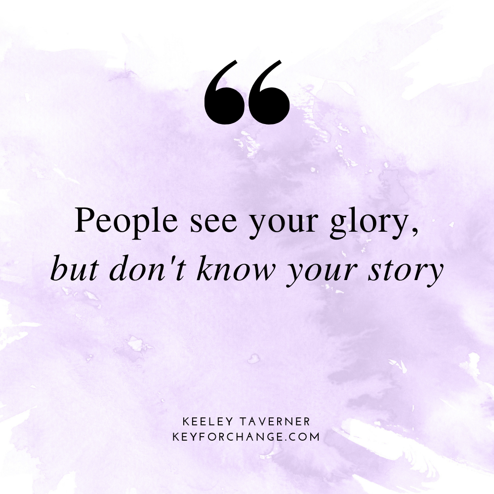 'People see your glory, but don't know your story'