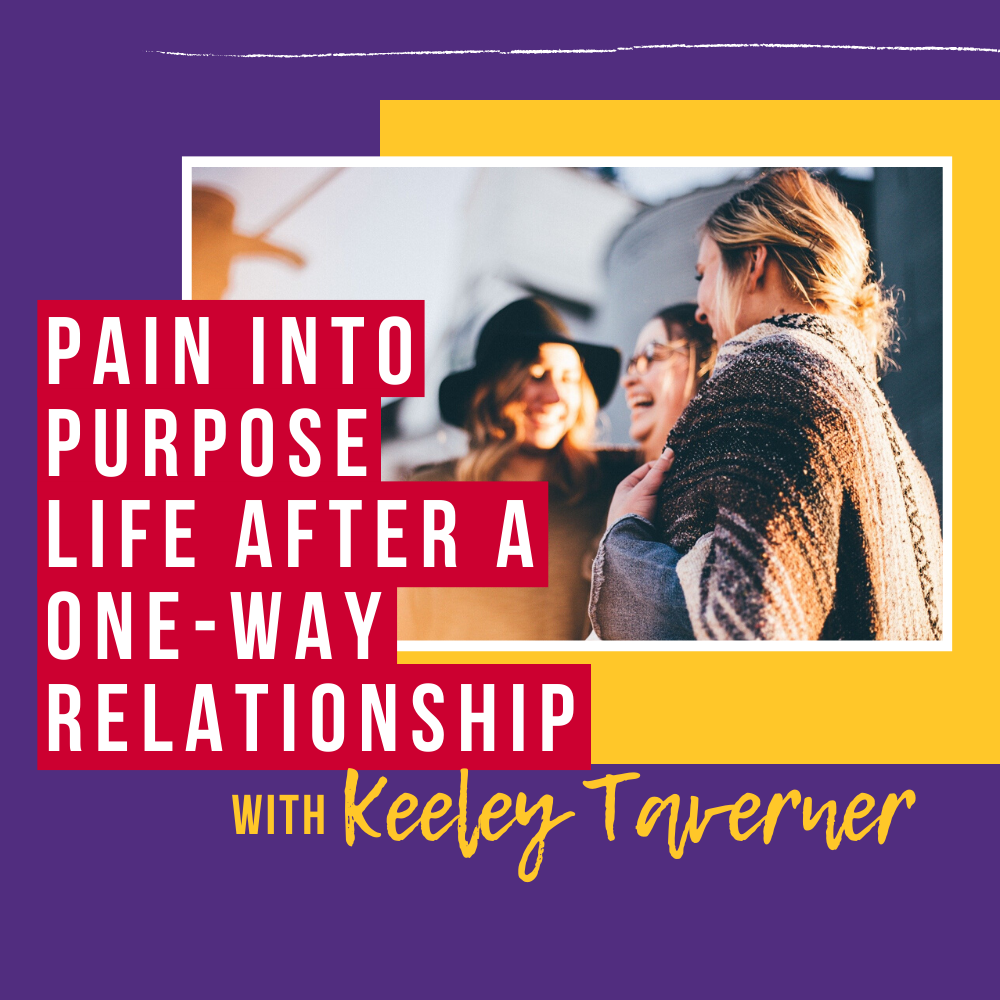 Pain into purpose: Life after a one-way relationship (Online Course)